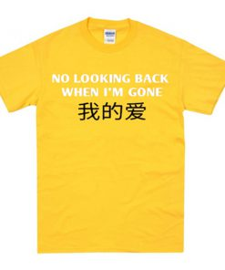no looking back when i'm gone tshirt