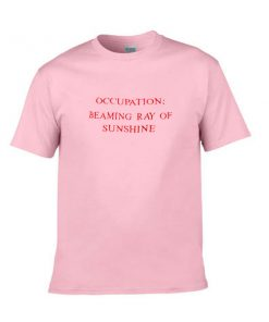 occupation beaming ray of sunshine tshirt