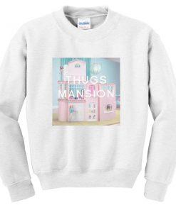 thug mansions sweatshirt