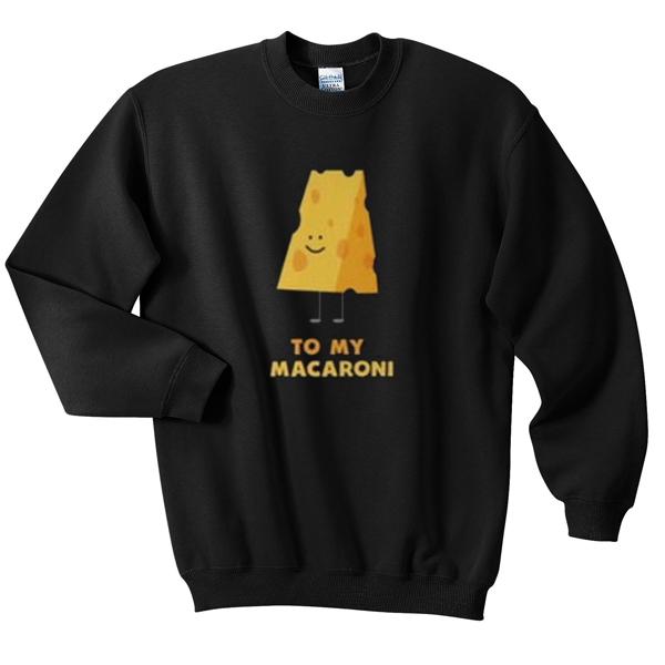to my macaroni sweatshirt