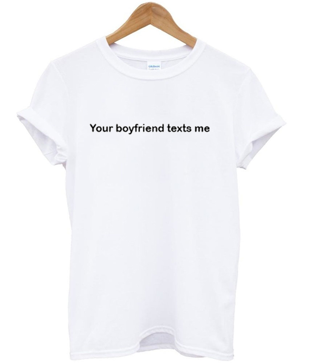 your boyfriend texts me tshirt