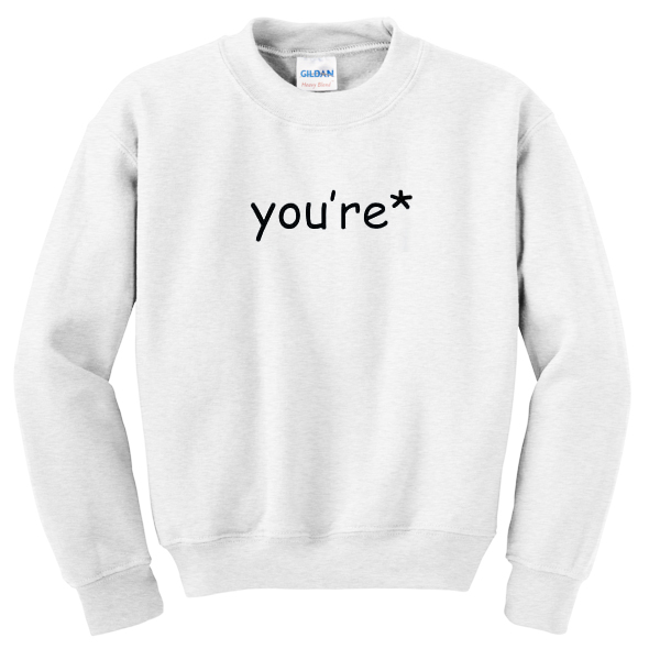 you're grammar correction sweatshirt