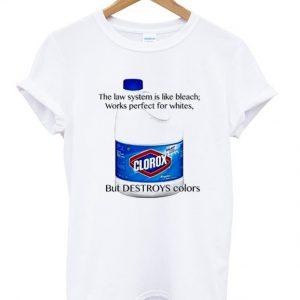 the law system clorox bleach t-shirt