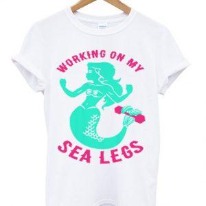 working on my sea legs t-shirt