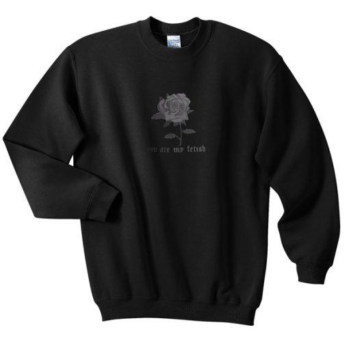 you are my fetish sweatshirt