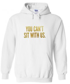you can't sit with us hoodie