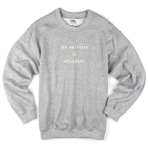 The Universe Is Abundant Sweatshirt