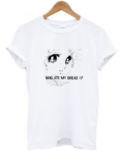 Who Ate My Bread T Shirt