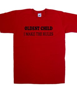 oldest child i make the rules tshirt