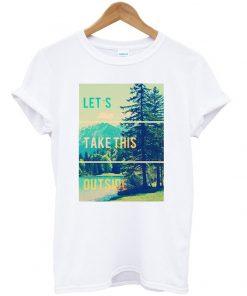 Lets Take This Outside T Shirt