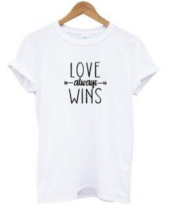 Love Always Wins T Shirt