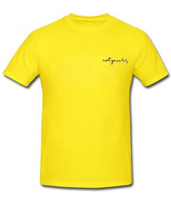 not your baby yellow tshirt