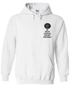 we create everyday destroy everynight hoodie