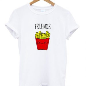 friends fries t-shirt
