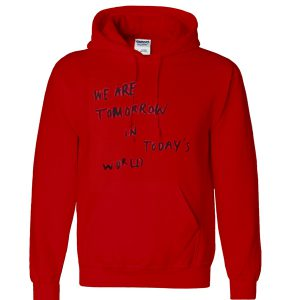 we are tomorrow in today's world hoodie