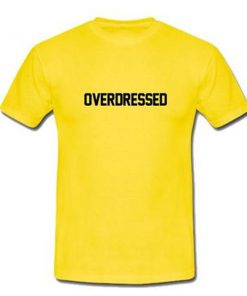 overdressed yellow tshirt