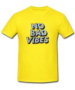 no bad vibes tshirt