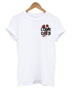 love dies hand rose t-shirt
