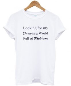 looking for my darcy in a world full of wickhans tshirt