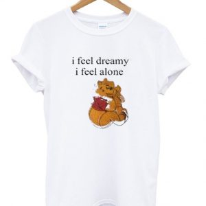i feel dreamy i feel alone t-shirt