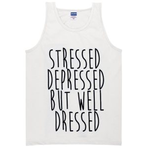 stressed dressed but well dressed tanktop