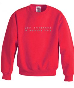 your brokenness is welcome here sweatshirt