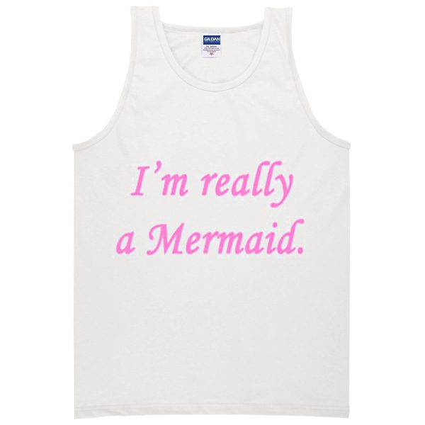 i'm really a mermaid tanktop