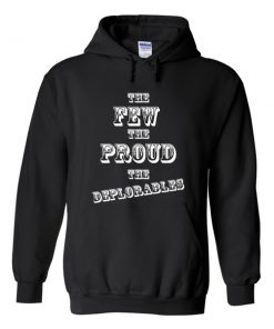 the few the proud the deplorables hoodie