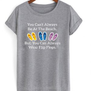 you can't always be at the beach t-shirt