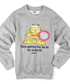 you gotta be in it to win it sweatshirt