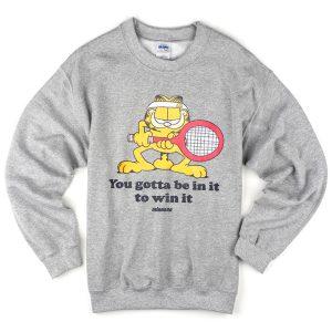 you gotta be in it to win it sweatshirt