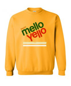 enjoy mello yello sweatshirt