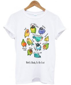 birb's daily to do list t-shirt