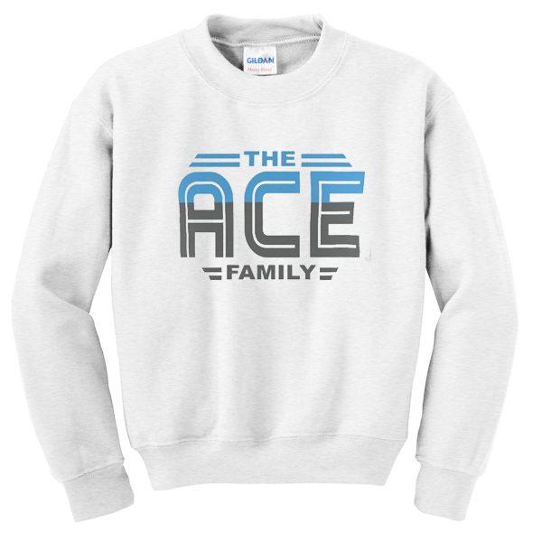 the ace family sweatshirt