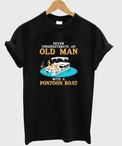 never underestimate an old man with pontoon boat t-shirt