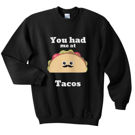 you had me at tacos sweatshirt