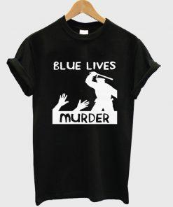 blue lives murder t-shirt