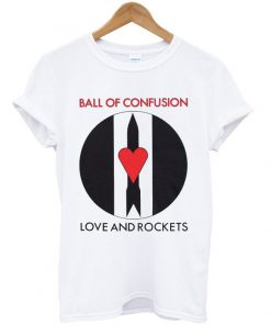 ball of confusion love and rockets t-shirt