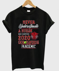 never underestimate a nurse who survived 2020 coronavirus pandemic t-shirt