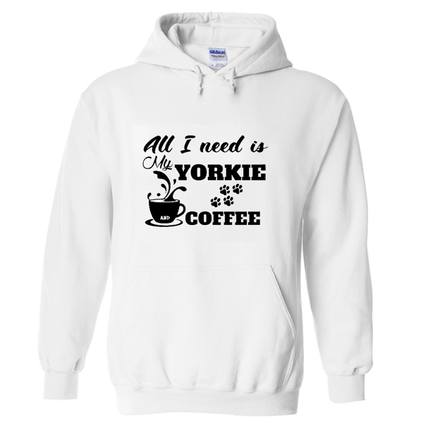 all i need is yorkie coffee hoodie