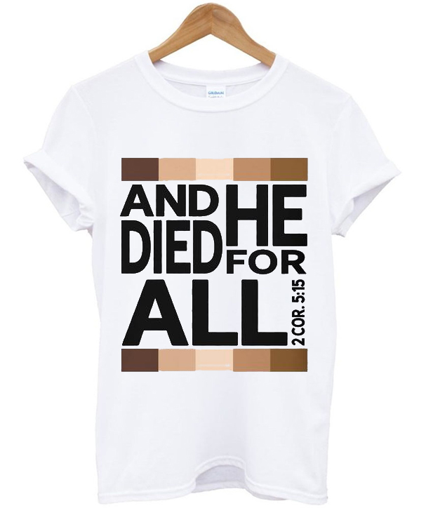 and he died for all t-shirt