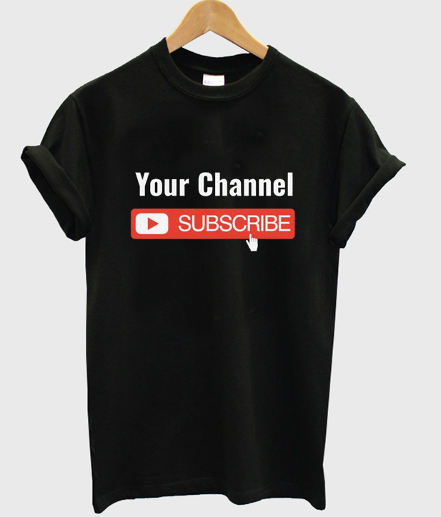 your channel subscribe t-shirt